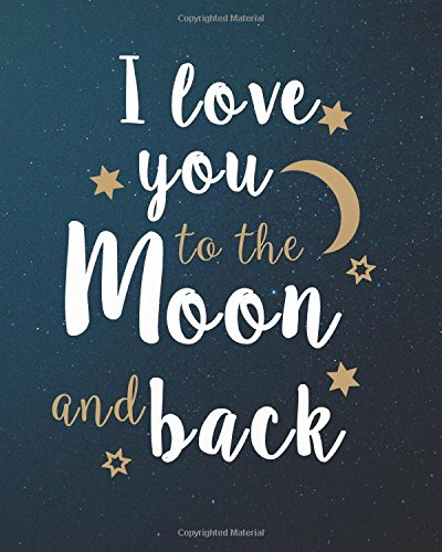 """Download I love you to the moon and back: Love and valentine Journal Bullet Journal Notebook For 132   Pages of 8""""x10"""" Dotted Grid Journal (Love and valentine Journal Bullet Journal Series) (Volume 3) pdf"""