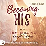 Becoming His: Finding Your Place as a Daughter of God | Jenny Erlingsson