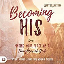 Becoming His: Finding Your Place as a Daughter of God Audiobook by Jenny Erlingsson Narrated by LaShon Smith