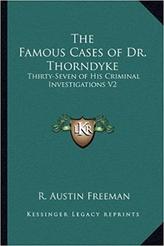 The Famous Cases of Dr. Thorndyke: Thirty-Seven of His Criminal Investigations V2