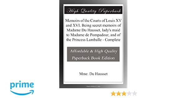 Memoirs Of The Courts Of Louis Xv And Xvi Being Secret Memoirs Of