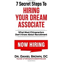 7 Secret Steps to Hiring Your Dream Associate: What Most Chiropractors Don't Know About Recruitment
