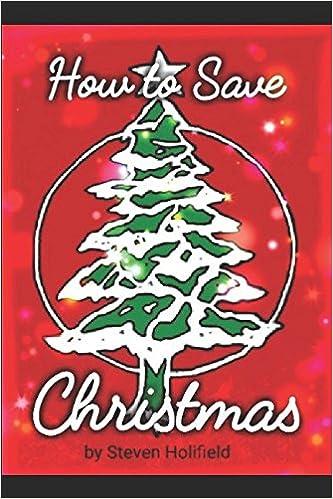 Save Christmas.Amazon Com How To Save Christmas 9781973235682 Steven