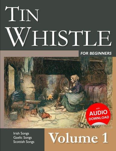 - Tin Whistle for Beginners - Volume 1: Irish Songs, Gaelic Songs, Scottish Songs