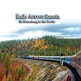 Rails Across Russia - St. Petersburg to the Pacific