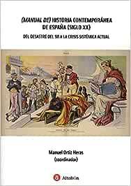 Manual de historia contempor nea de espaÑa siglo xx: Amazon.es: Ortiz Heras, Manuel: Libros