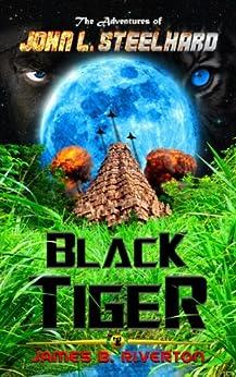 Black Tiger: The Adventures of John L. Steelhard - Book One (The Adventers of John L. Steelhard 1) by [Riverton, James B.]