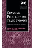 Changing Prospects For Trade Unionism (Routledge Studies In Employment And Work Relations In Context)