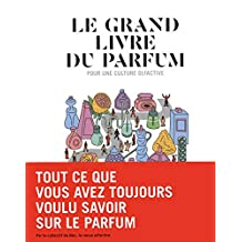 Le grand livre du parfum: pour une culture olfactive
