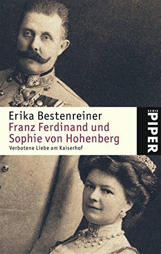 Franz Ferdinand und Sophie von Hohenberg: Verbotene Liebe am Kaiserhof (Piper Taschenbuch, Band 4639)