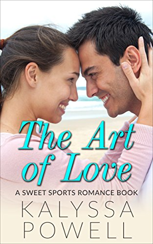 The Art of Love: A Sweet Sports Romance Book by Kalyssa Powell