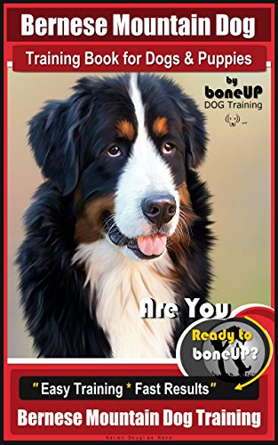 Bernese Mountain Dog Training Book For Dogs Puppies By Boneup Dog Training Are You Ready To Bone Up Easy Training Fast Results Bernese Mountain