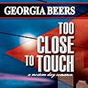 Too Close to Touch Audiobook by Georgia Beers Narrated by Abby Craden
