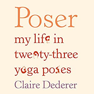 Poser: My Life in Twenty-Three Yoga Poses Audiobook