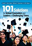 101 Solutions for School Counselors and Leaders in Challenging Times, Chen-Hayes, Stuart F. and Ockerman, Melissa S., 1452274479