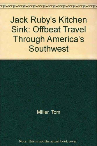Jack Ruby's Kitchen Sink: Offbeat Travel Through America's Southwest