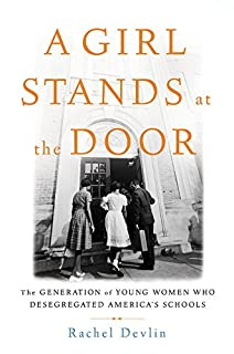 Book Cover: A Girl Stands at the Door: The Generation of Young Women Who Desegregated America's Schools