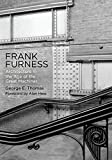 Frank Furness: Architecture in the Age of the Great Machines (Haney Foundation Series)
