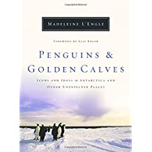 Penguins and Golden Calves: Icons and Idols in Antarctica and Other Unexpected Places (Wheaton Literary Series)