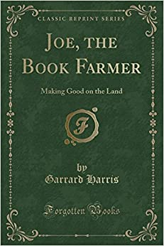Joe, the Book Farmer: Making Good on the Land (Classic Reprint)