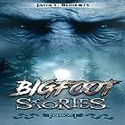 Bigfoot Stories Hörbuch von Jada L. Roberts Gesprochen von: Brian Ackley