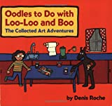 Oodles to Do with Loo-Loo and Boo, Denis Roche, 061815423X
