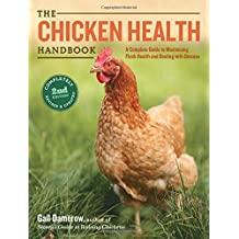 The Chicken Health Handbook, 2nd Edition: A Complete Guide to Maximizing Flock Health and Dealing with Disease