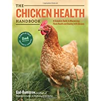 The Chicken Health Handbook, 2nd Edition: A Complete Guide to Maximizing Flock Health...