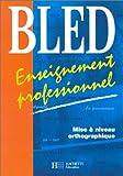 Bled : Enseignement professionnel - Mise à niveau orthographique