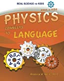 Physics I Connects to Language (Real Science -4- Kids)