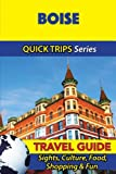 Boise Travel Guide (Quick Trips Series): Sights, Culture, Food, Shopping & Fun