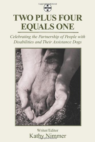 Two Plus Four Equals One: Celebrating the Partnership of People with Disabilities and Their Assistance Dogs (One Plus One Plus One Equals One)