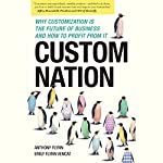 Custom Nation: Why Customization Is the Future of Business and How to Profit From It | Anthony Flynn,Emily Flynn Vencat
