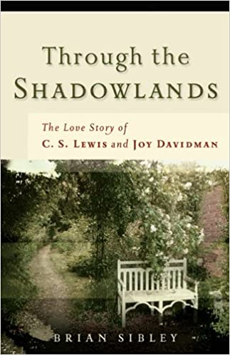 Through The Shadowlands The Love Story Of C S Lewis And Joy