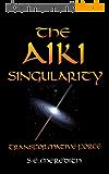 The Aiki Singularity: Transformative Power (English Edition)
