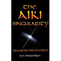 The Aiki Singularity: Transformative Power (English Edition)