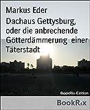 img - for Dachaus Gettysburg, oder die anbrechende G tterd mmerung einer T terstadt (German Edition) book / textbook / text book