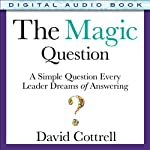 The Magic Question: A Simple Question Every Leader Dreams of Answering | David Cottrell