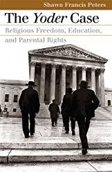 The Yoder Case: Religious Freedom, Education, and Parental Rights (Landmark Law Cases and American Society) (Landmark Law Cases & American Society)