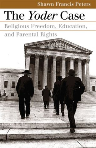 The Yoder Case: Religious Freedom, Education, and Parental Rights (Landmark Law Cases and American Society)