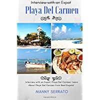 Interview with an Expat: Playa Del Carmen, Mexico: Learn About the Mayan Riviera from Real Expats! Expatriate and Escape the Rat Race!: Volume 1 (Expat Fever!)
