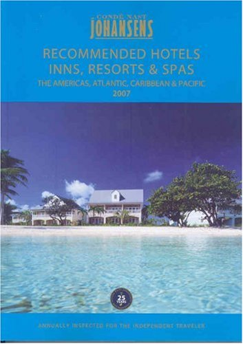 Conde Nast Johansens Recommended  Hotels, Inns Resorts and Spas The Americas, Atlantic, Caribbean and Pacific 2007 (Conde Nast Johansens Recommended Hotels, Inns, Resorts & Spa: The) (Conde Nast Best Caribbean Resorts)