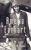 Amelia Earhart, Elgen M. Long and Marie K. Long, 0684860058
