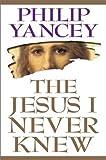 The Jesus I Never Knew, Philip Yancey, 0310204070