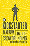 The Kickstarter Handbook: Real-Life Crowdfunding