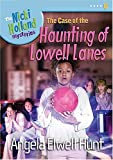 The Case of the Haunting of Lowell Lanes, Angela Elwell Hunt, 1400307686