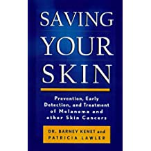 Saving Your Skin: Prevention, Early Detection, And Treatment Of Melanoma And Other Skin Cancers, Second Edition