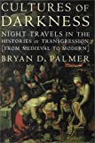 Cultures of Darkness : Night Travels in the Histories of Transgression, Palmer, Bryan D., 1583670262