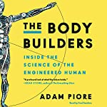 The Body Builders: Inside the Science of the Engineered Human | Adam Piore