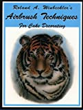 Airbrush Techniques for Cake Decorating, Roland A. Winbeckler, 0930113179